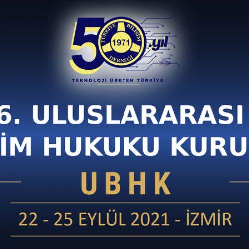 UBHK – 6. Uluslararası Bilişim Hukuku Kurultayı